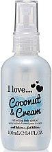 Парфюмерия и Козметика Освежаващ спрей за тяло с аромат на кокос и сметана - I Love... Coconut & Cream Refreshing Body Spritzer