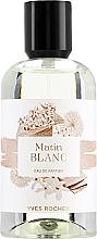 Парфюмерия и Козметика Yves Rocher Matin Blanc - Парфюмна вода