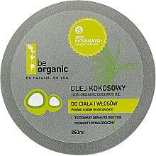Парфюмерия и Козметика Кокосово масло - Be Organic 100% Organic Coconut Oil