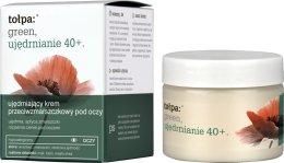 Парфюмерия и Козметика Околоочен крем против бръчки - Tolpa Green Firming 40+ Anti-Wrinkle Eye And Eyelid Cream