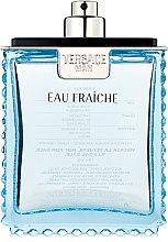 Парфюми, Парфюмерия, козметика Versace Man Eau Fraiche - Тоалетна вода (тестер без капачка)