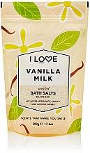 Парфюмерия и Козметика Соли за вана с аромат на ванилово мляко - I Love Vanilla Milk Bath Salt
