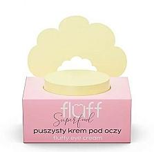 Парфюмерия и Козметика Околоочен крем - Fluff Fluffy Eye Cream